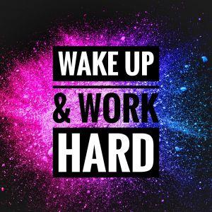 Wake up and work
